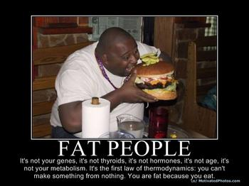 The More You Eat The Fatter You Get